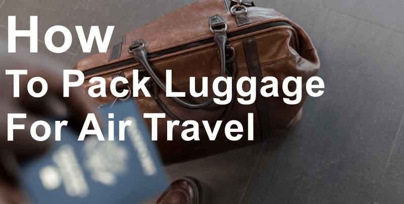 How To Pack Luggage For Air Travel
