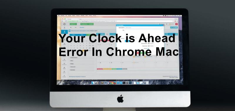 Your Clock is Ahead Error In Chrome Mac