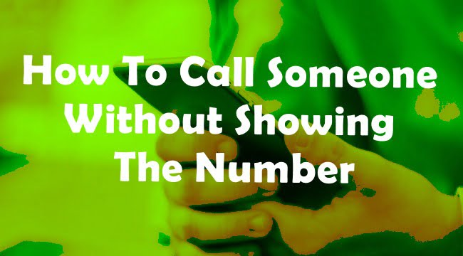 How To Call Someone Without Showing Your Number