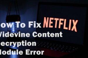 Widevine Content Decryption Module Error Netflix