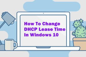 Change DHCP Lease Time In Windows 10