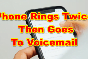 Phone Rings Twice Then Goes To Voicemail